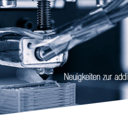 Neuigkeiten in der additiven Fertigung